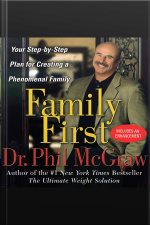 Family First: Your Step-by-step Plan For Creating A Phenomenal Family [abridged]
