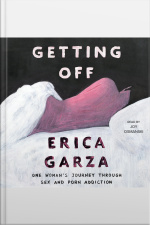 Getting Off: One Womans Journey Through Sex And Porn Addiction