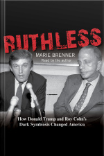 Ruthless: How Donald Trump And Roy Cohns Dark Symbiosis Changed America