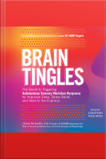 Brain Tingles: The Secret To Triggering Autonomous Sensory Meridian Response For Improved Sleep, Stress Relief, And Head-to-toe Euphoria
