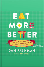 Eat More Better: How To Make Every Bite More Delicious