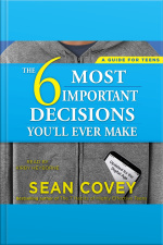 The 6 Most Important Decisions Youll Ever Make: A Guide For Teens: Updated For The Digital Age