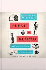 Flesh And Blood: A History Of My Family In Seven Maladies