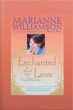 Enchanted Love: The Mystical Power Of Intimate Relationships [abridged]