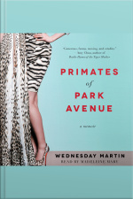 Primates Of Park Avenue: Adventures Inside The Secret Sisterhood Of Manhattan Moms