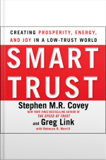 Smart Trust: Creating Posperity, Energy, And Joy In A Low-trust World [abridged]