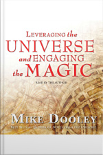 Leveraging The Universe And Engaging The Magic [abridged]