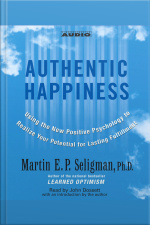 Authentic Happiness: Using The New Positive Psychology To Realize Your Potential For Lasting Fulfillment [abridged]