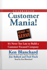 Customer Mania!: Its Never Too Late To Build A Customer-focused Company