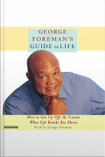 George Foremans Guide To Life: How To Get Up Off The Canvas When Life Knocks You Down [abridged]