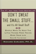 Dont Sweat The Small Stuff...and Its All Small Stuff: Simple Ways To Keep The Little Things From Taking Over Your Life [abridged]