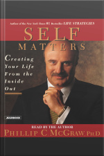 Self Matters: Creating Your Life From The Inside Out [abridged]
