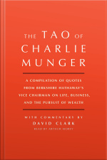 Tao Of Charlie Munger: A Compilation Of Quotes From Berkshire Hathaways Vice Chairman On Life, Business, And The Pursuit Of Wealth With Commentary By David Clark