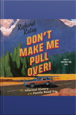 Dont Make Me Pull Over!: An Informal History Of The Family Road Trip