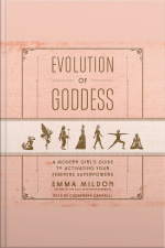 Evolution Of Goddess: A Modern Girls Guide To Activating Your Feminine Superpowers