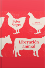 Liberación Animal: El Clásico Definitivo Del Movimiento Animalista