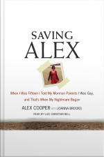 Saving Alex: When I Was Fifteen I Told My Mormon Parents I Was Gay, And Thats When My Nightmare Began