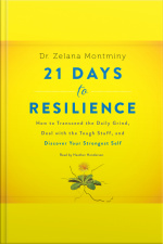 21 Days To Resilience: How To Transcend The Daily Grind, Deal With The Tough Stuff, And Discover Your Strongest Self