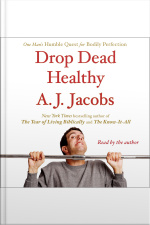 Drop Dead Healthy: One Mans Humble Quest For Bodily Perfection
