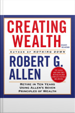 Creating Wealth: Retire In Ten Years Using Allens Seven Principles Of Wealth [abridged]
