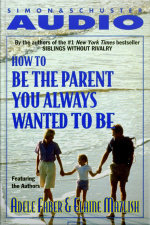 How To Be The Parent You Always Wanted To Be [abridged]
