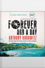 Forever And A Day: A James Bond Novel
