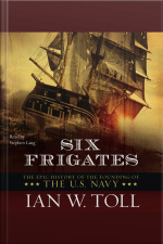 Six Frigates: The Epic History Of The Founding Of The U.s. Navy [abridged]