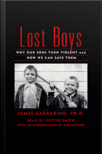 Lost Boys: Why Our Sons Turn Violent And How We Can Save Them [abridged]