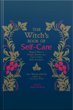 The Witchs Book Of Self-care: Magical Ways To Pamper, Soothe, And Care For Your Body And Spirit