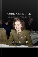 Code Name: Lise: The True Story Of The Spy Who Became Wwiis Most Highly Decorated Woman