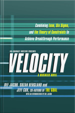 Velocity: Combining Lean, Six Sigma And The Theory Of Constraints To Achieve Breakthrough Performance - A Business Novel [abridged]