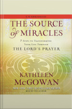 The Source Of Miracles: 7 Steps To Transforming Your Life Through The Lords Prayer