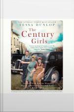 The Century Girls: The Final Word From The Women Whove Lived The Past Hundred Years Of British History