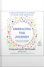 Embracing The Journey: A Christian Parents Blueprint To Loving Your Lgbtq Child