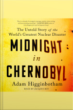 Midnight In Chernobyl: The Story Of The Worlds Greatest Nuclear Disaster