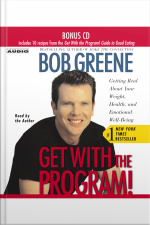 Get With The Program: Getting Real About Your Weight, Health, And Emotional Well-being [abridged]