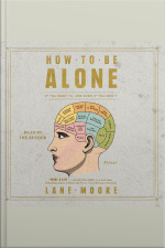 How To Be Alone: If You Want To, And Even If You Dont