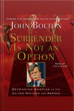 Surrender Is Not An Option: Defending America At The United Nations And Abroad [abridged]