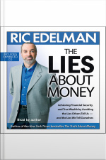 The Lies About Money: Achieving Financial Security And True Wealth By Avoiding The Lies Others Tell Us-- And The Lies We Tell Ourselves [abridged]