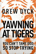 Yawning At Tigers: You Cant Tame God, So Stop Trying