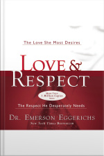 Love And Respect Unabridged: The Love She Most Desires The Respect He Desperately Needs