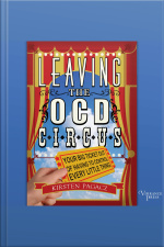 Leaving The Ocd Circus: Your Big Ticket Out Of Having To Control Every Little Thing
