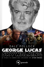 George Lucas - Skywalking - A vida e a obra do criador do Star Wars