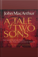 A Tale Of Two Sons: The Inside Story Of A Father, His Sons, And A Shocking Murder [abridged]