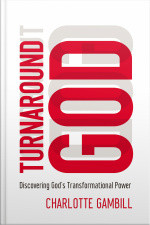 Turnaround God: Discovering Gods Transformational Power