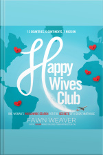 Happy Wives Club: One Womans Worldwide Search For The Secrets Of A Great Marriage