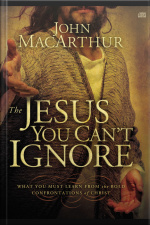 The Jesus You Cant Ignore: What You Must Learn From The Bold Confrontations Of Christ [abridged]