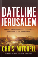 Dateline Jerusalem: An Eyewitness Account Of Prophecies Unfolding In The Middle East