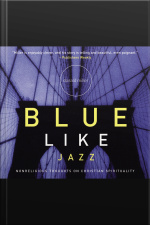 Blue Like Jazz: Nonreligious Thoughts On Christian Spirituality [abridged]