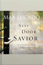 Next Door Savior: Near Enough To Touch, Strong Enough To Trust [abridged]